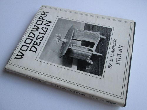 WOODWORK DESIGN by E H ARNOLD - VINTAGE PITMAN ILLUSTRATED HARDBACK WITH D/J � Picture 1
